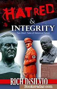 Hatred & Integrity: Two Short Tales of Historical Fiction