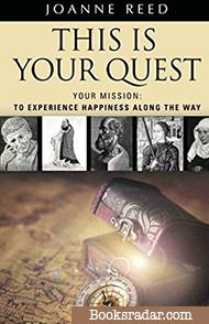 This is Your Quest - Your Mission: To Experience True Happiness Along the Way