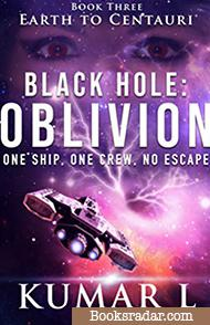 Earth to Centauri: Black Hole Oblivion: One Ship. One Crew. No Escape.