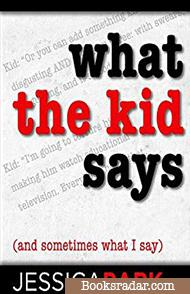What the Kid Says (And Sometimes What I Say)