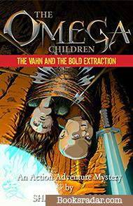 The Omega Children - The Vahn and the Bold Extraction: An Action Adventure Mystery
