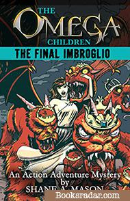The Omega Children - The Final Imbroglio: An Action Adventure Mystery