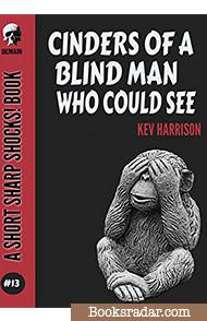 Cinders Of A Blind Man Who Could See (Short Sharp Shocks! Book 13)