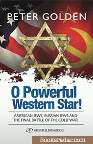 O Powerful Western Star! American Jews, Russian Jews, and the Final Battle of the Cold War