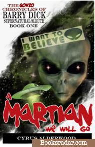 The Gonzo Chronicles of Barry Dick: A Martian We Will Go