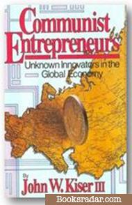 Communist Entrepreneurs: Unknown Innovators in the Global Economy
