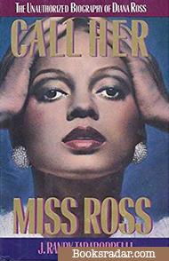 Call Her Miss Ross: The Unauthorised Biography of Diana Ross